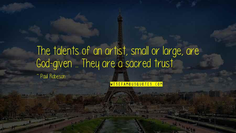 God Given Talents Quotes By Paul Robeson: The talents of an artist, small or large,