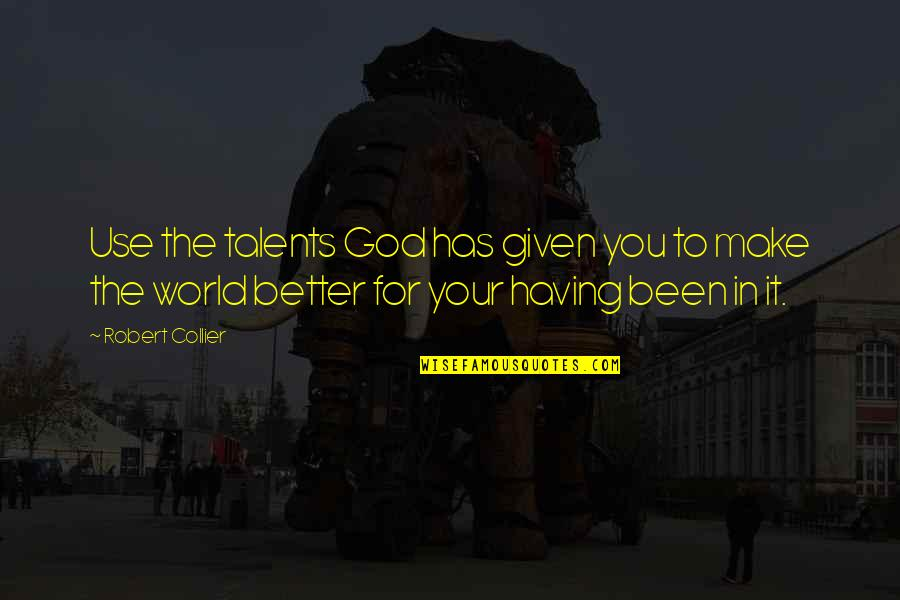 God Given Talents Quotes By Robert Collier: Use the talents God has given you to