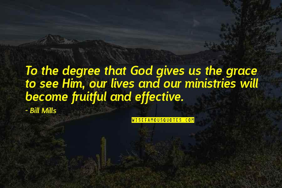 God Gives Best Quotes By Bill Mills: To the degree that God gives us the