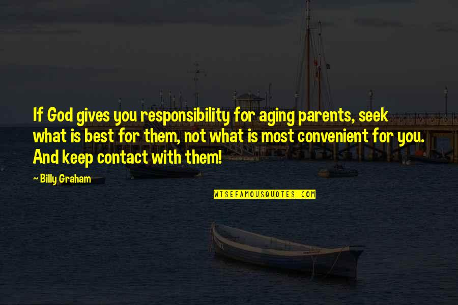 God Gives Best Quotes By Billy Graham: If God gives you responsibility for aging parents,