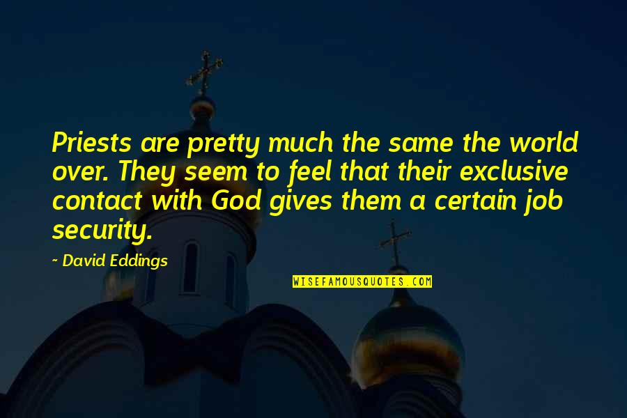 God Gives Best Quotes By David Eddings: Priests are pretty much the same the world