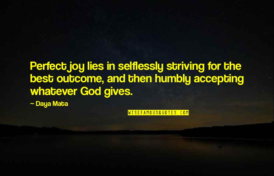 God Gives Best Quotes By Daya Mata: Perfect joy lies in selflessly striving for the