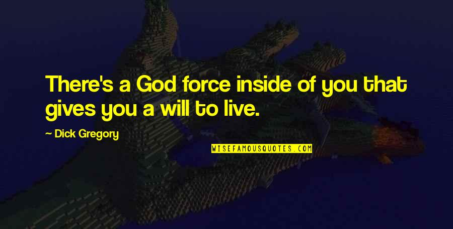 God Gives Best Quotes By Dick Gregory: There's a God force inside of you that