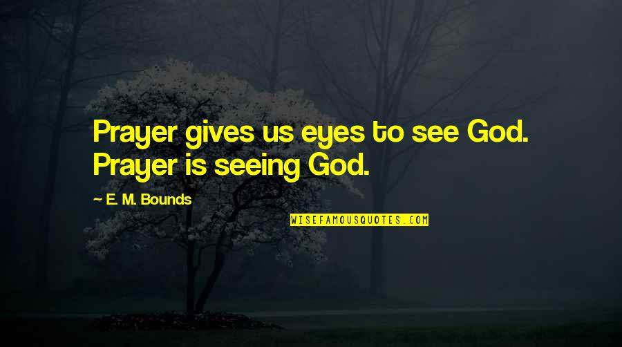 God Gives Best Quotes By E. M. Bounds: Prayer gives us eyes to see God. Prayer
