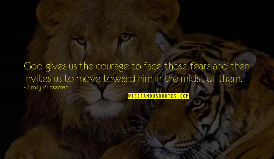 God Gives Best Quotes By Emily P. Freeman: God gives us the courage to face those