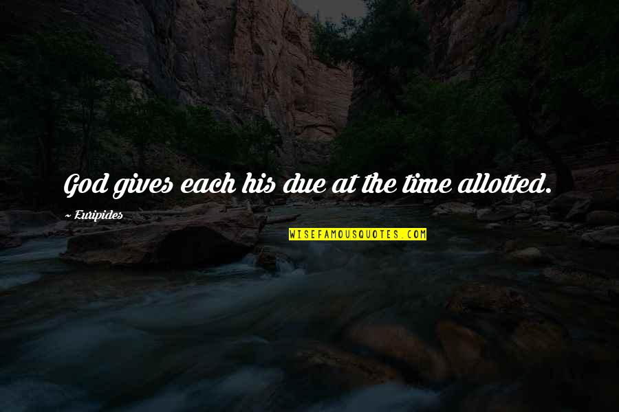 God Gives Best Quotes By Euripides: God gives each his due at the time
