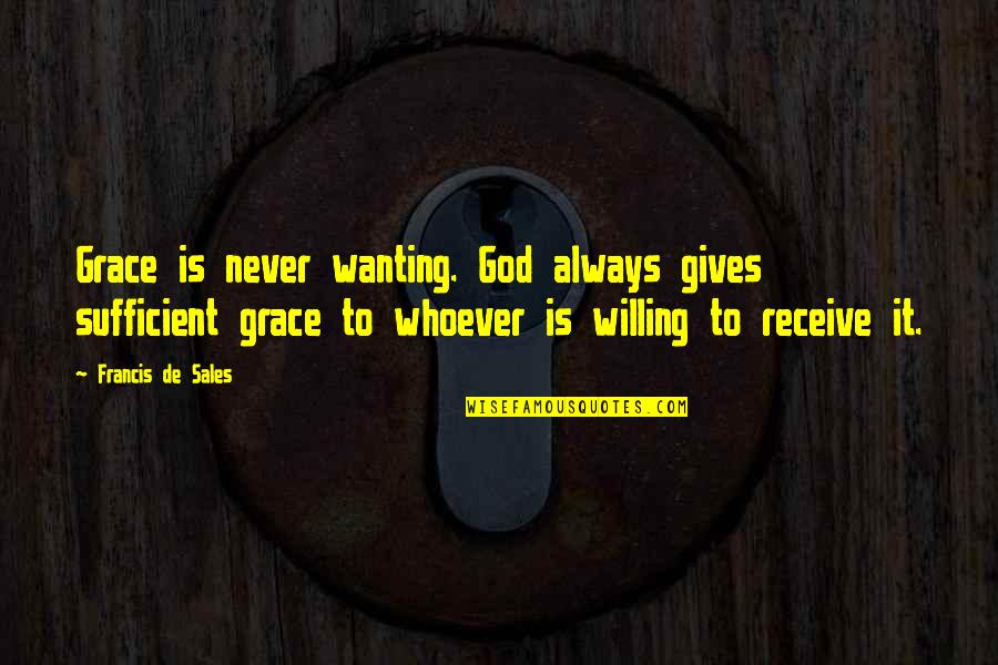 God Gives Best Quotes By Francis De Sales: Grace is never wanting. God always gives sufficient