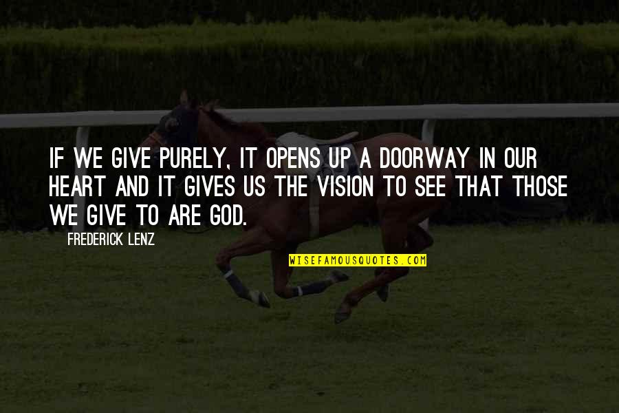 God Gives Best Quotes By Frederick Lenz: If we give purely, it opens up a