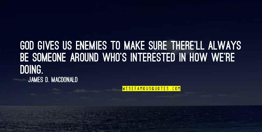 God Gives Best Quotes By James D. Macdonald: God gives us enemies to make sure there'll