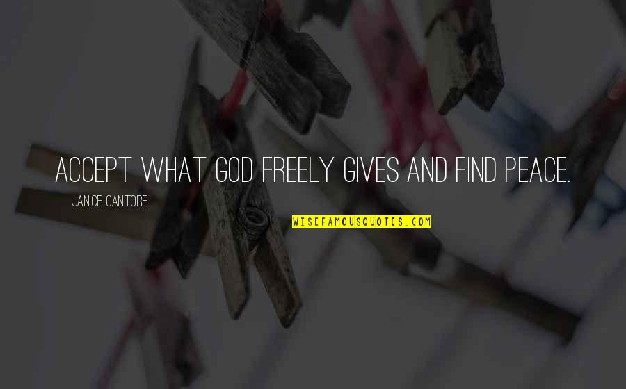 God Gives Best Quotes By Janice Cantore: Accept what God freely gives and find peace.