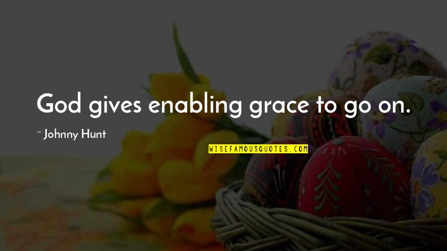God Gives Best Quotes By Johnny Hunt: God gives enabling grace to go on.