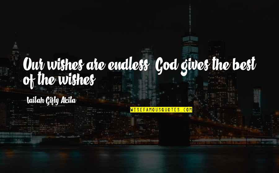 God Gives Best Quotes By Lailah Gifty Akita: Our wishes are endless. God gives the best