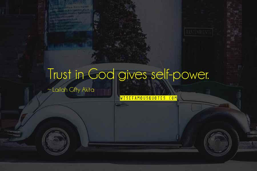 God Gives Best Quotes By Lailah Gifty Akita: Trust in God gives self-power.
