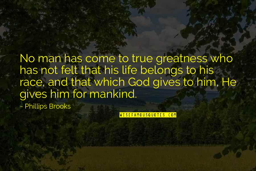 God Gives Best Quotes By Phillips Brooks: No man has come to true greatness who