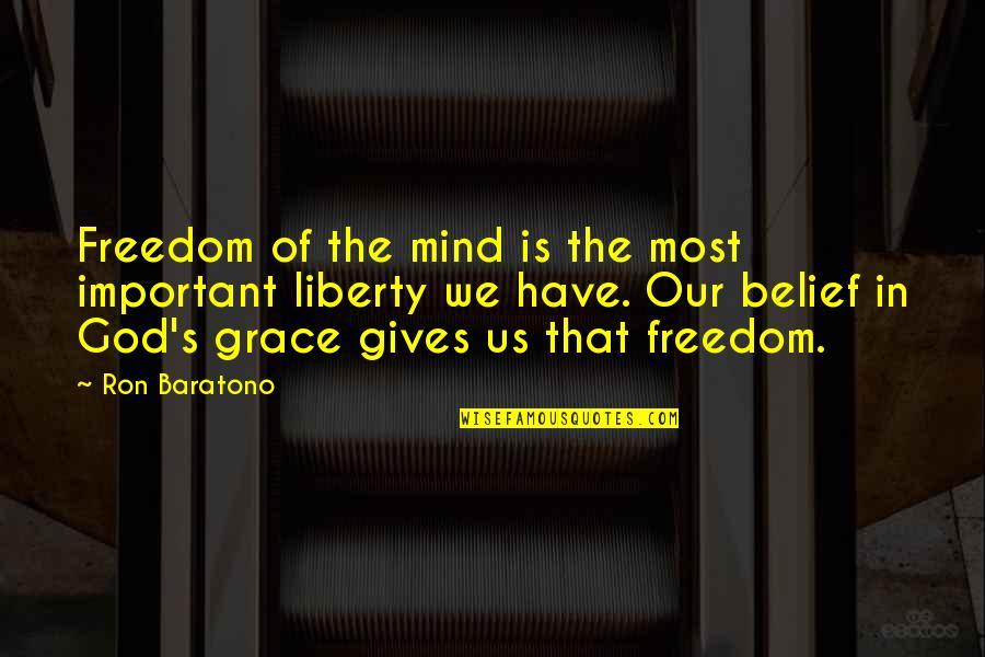 God Gives Best Quotes By Ron Baratono: Freedom of the mind is the most important