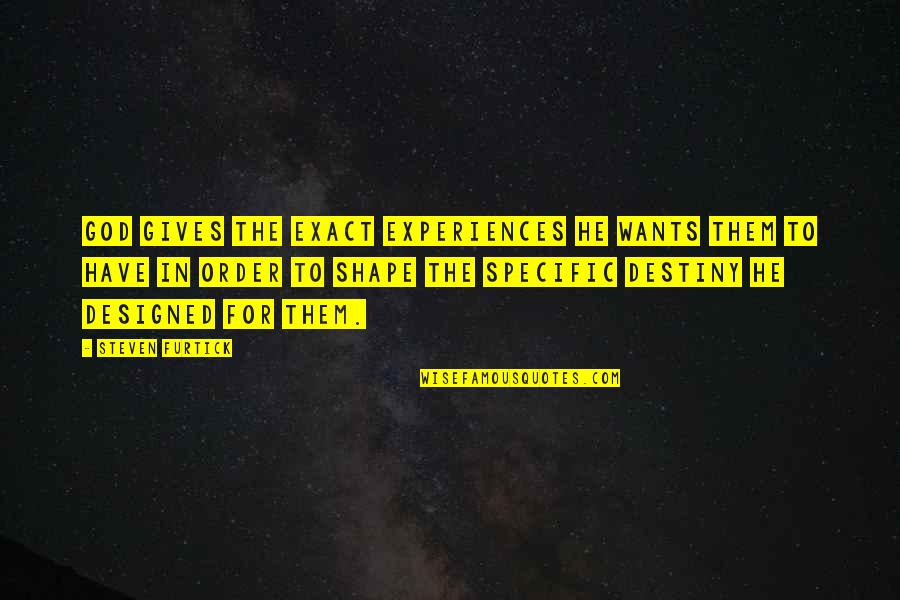 God Gives Best Quotes By Steven Furtick: God gives the exact experiences he wants them