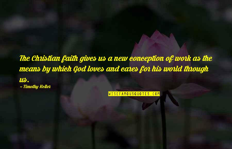 God Gives Best Quotes By Timothy Keller: The Christian faith gives us a new conception