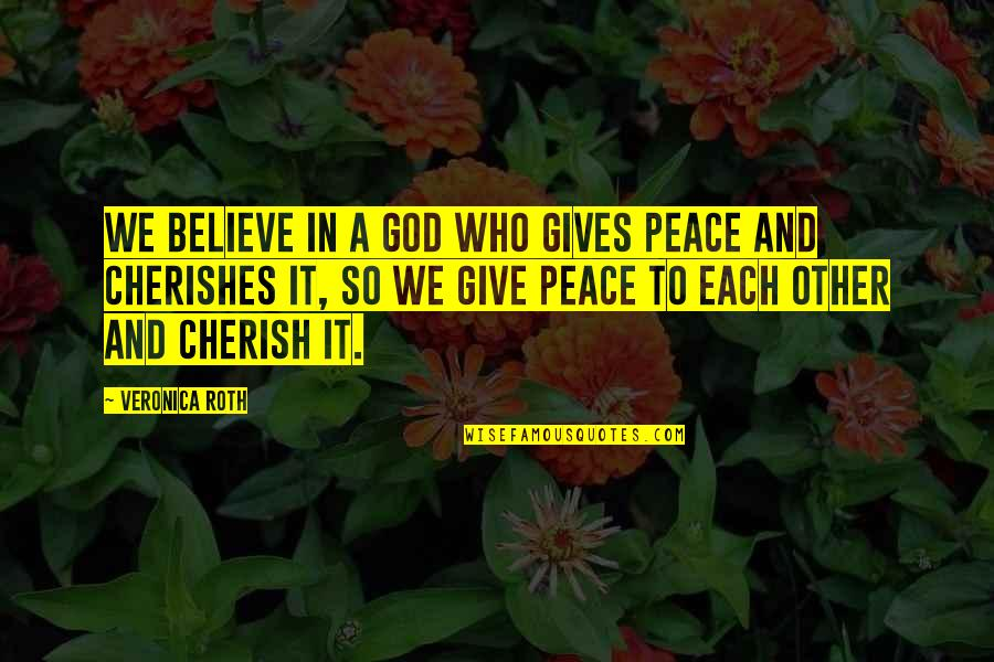 God Gives Best Quotes By Veronica Roth: We believe in a God who gives peace