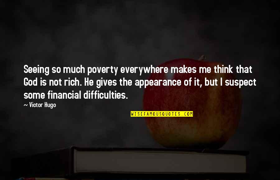 God Gives Best Quotes By Victor Hugo: Seeing so much poverty everywhere makes me think
