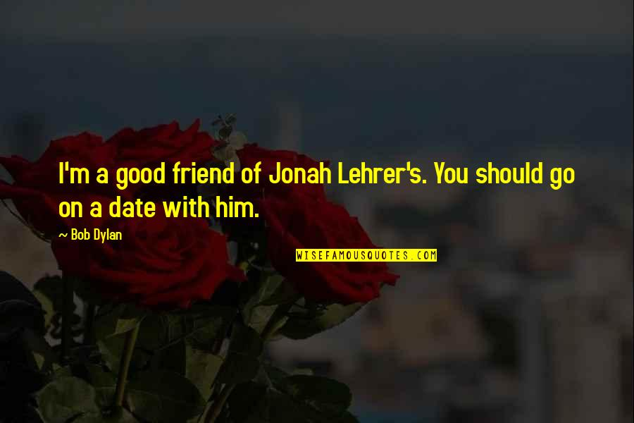 God Giving A Second Chance Quotes By Bob Dylan: I'm a good friend of Jonah Lehrer's. You