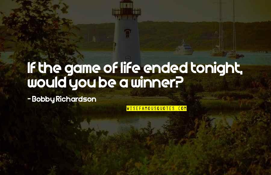 God Giving A Second Chance Quotes By Bobby Richardson: If the game of life ended tonight, would