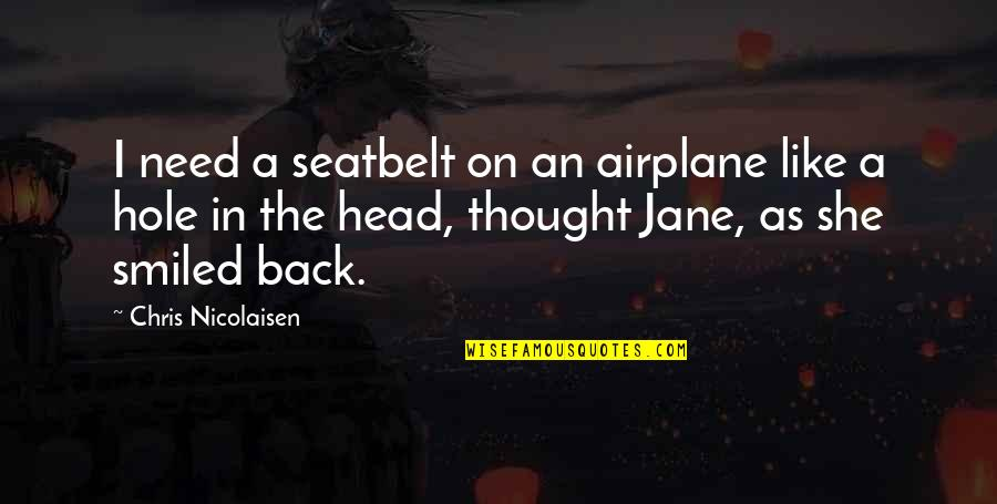 God Giving A Second Chance Quotes By Chris Nicolaisen: I need a seatbelt on an airplane like