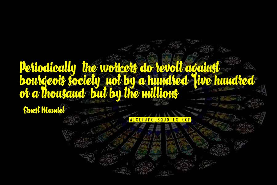 God Giving A Second Chance Quotes By Ernest Mandel: Periodically, the workers do revolt against bourgeois society,