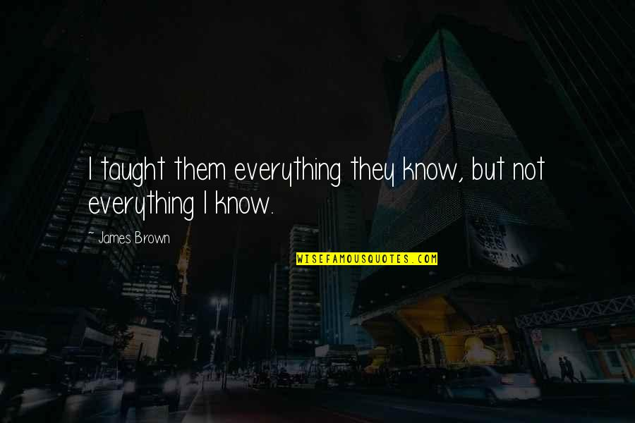 God Giving A Second Chance Quotes By James Brown: I taught them everything they know, but not