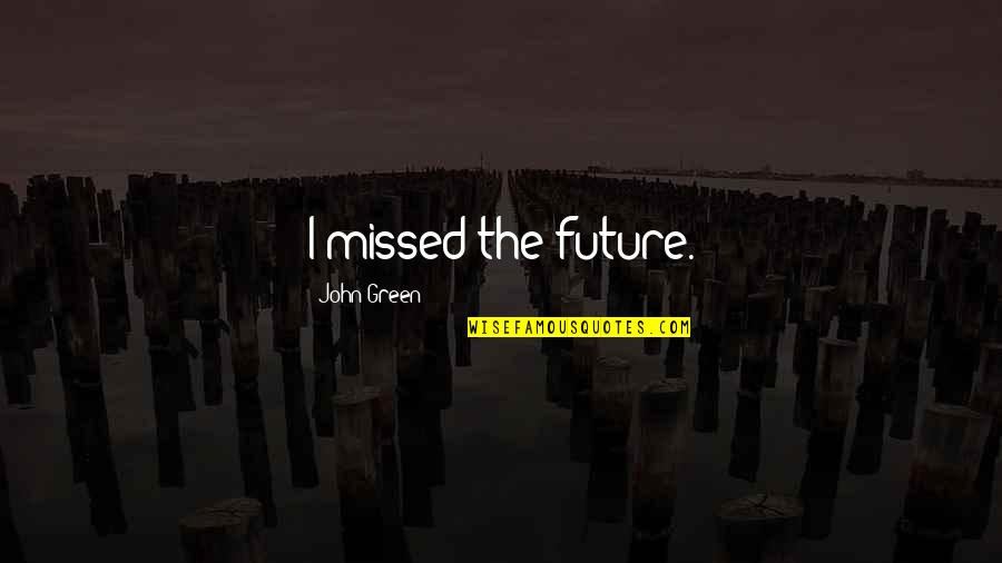 God Giving A Second Chance Quotes By John Green: I missed the future.