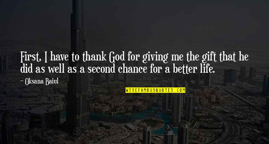 God Giving A Second Chance Quotes By Oksana Baiul: First, I have to thank God for giving