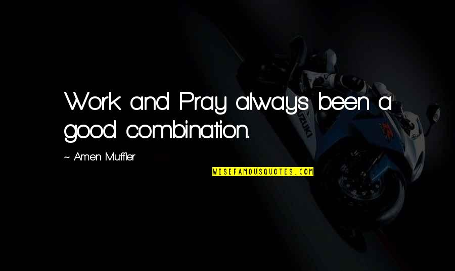 God Good Work Quotes By Amen Muffler: Work and Pray always been a good combination.