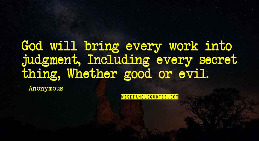 God Good Work Quotes By Anonymous: God will bring every work into judgment, Including