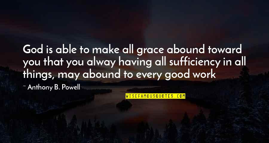 God Good Work Quotes By Anthony B. Powell: God is able to make all grace abound