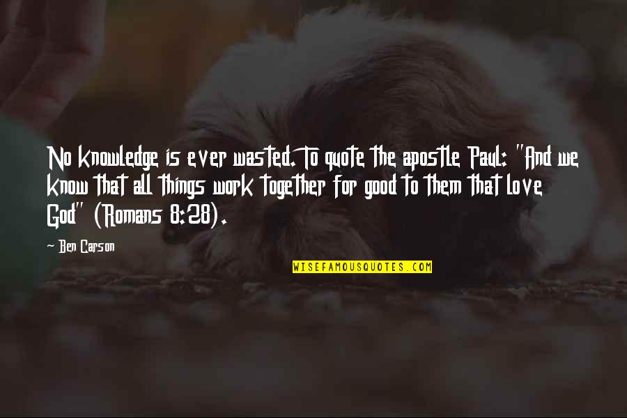God Good Work Quotes By Ben Carson: No knowledge is ever wasted. To quote the