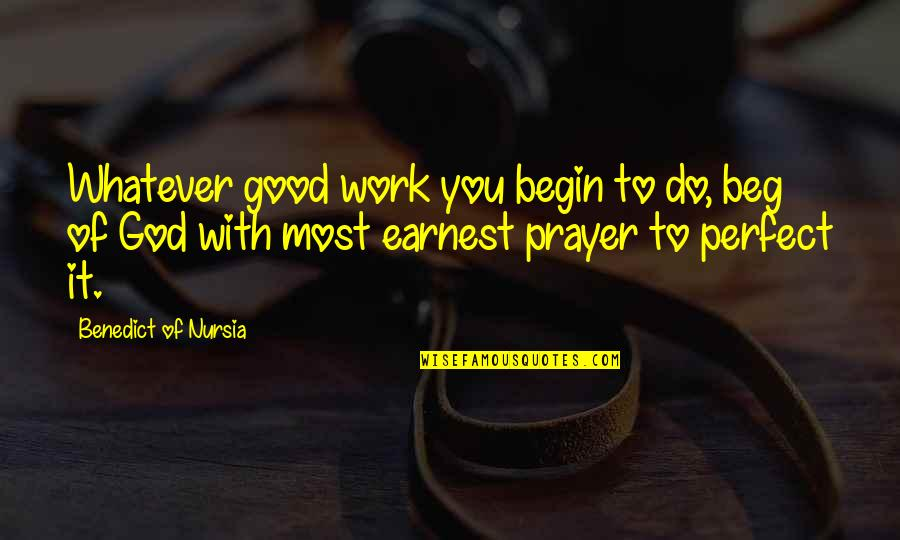 God Good Work Quotes By Benedict Of Nursia: Whatever good work you begin to do, beg