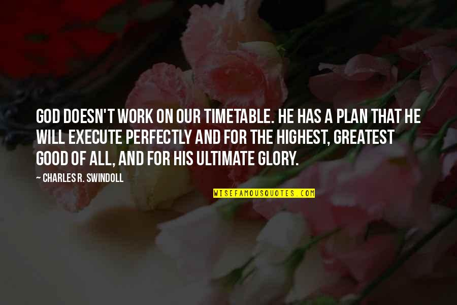 God Good Work Quotes By Charles R. Swindoll: God doesn't work on our timetable. He has