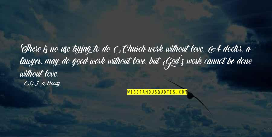 God Good Work Quotes By D.L. Moody: There is no use trying to do Church