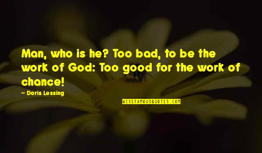 God Good Work Quotes By Doris Lessing: Man, who is he? Too bad, to be