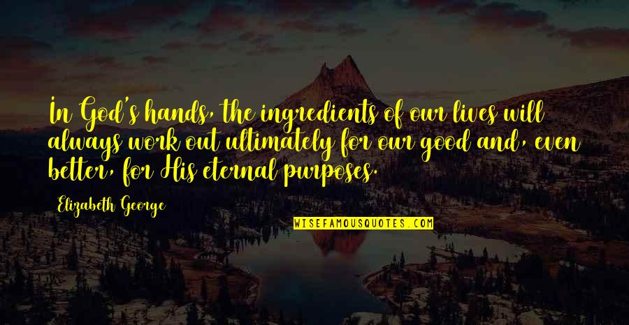 God Good Work Quotes By Elizabeth George: In God's hands, the ingredients of our lives