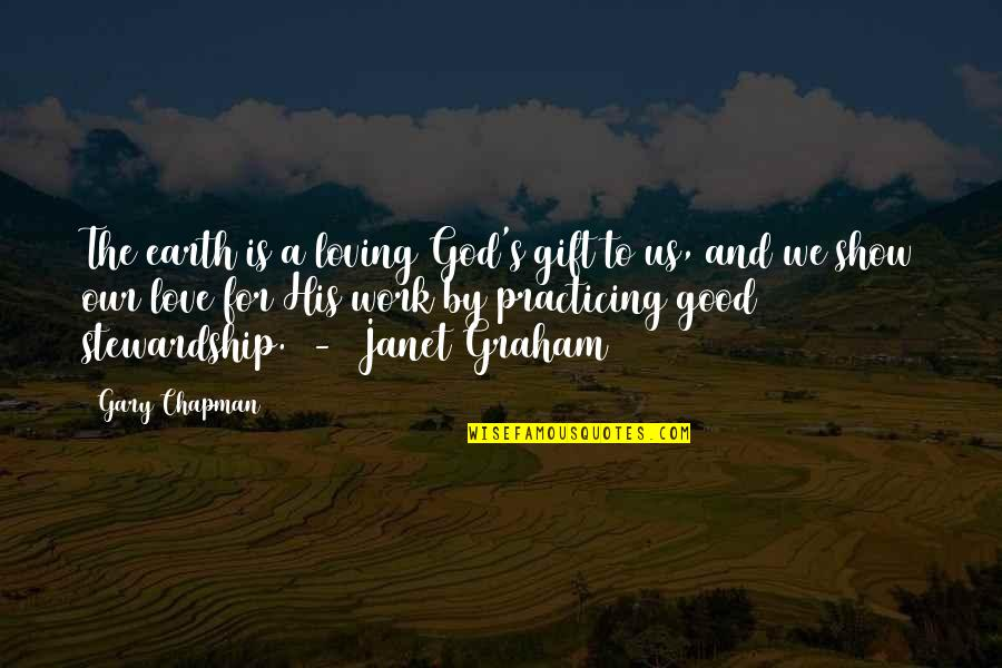 God Good Work Quotes By Gary Chapman: The earth is a loving God's gift to