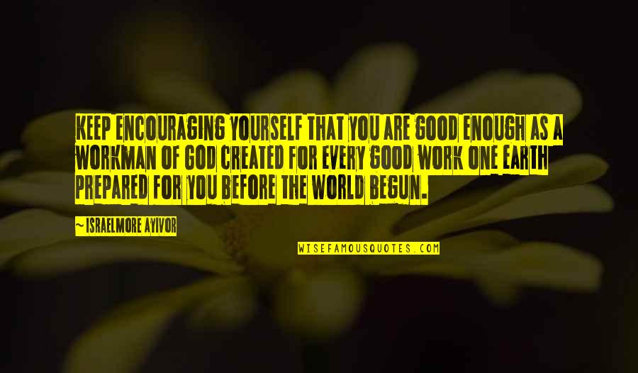 God Good Work Quotes By Israelmore Ayivor: Keep encouraging yourself that you are good enough