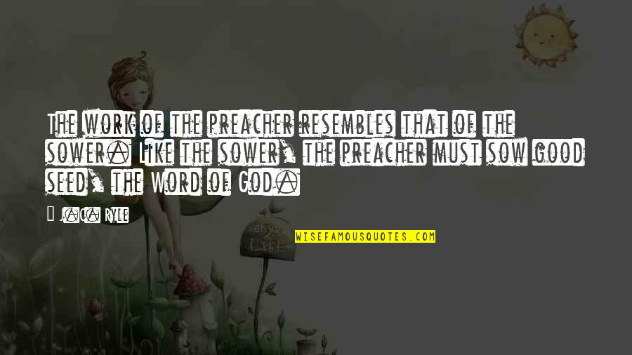 God Good Work Quotes By J.C. Ryle: The work of the preacher resembles that of