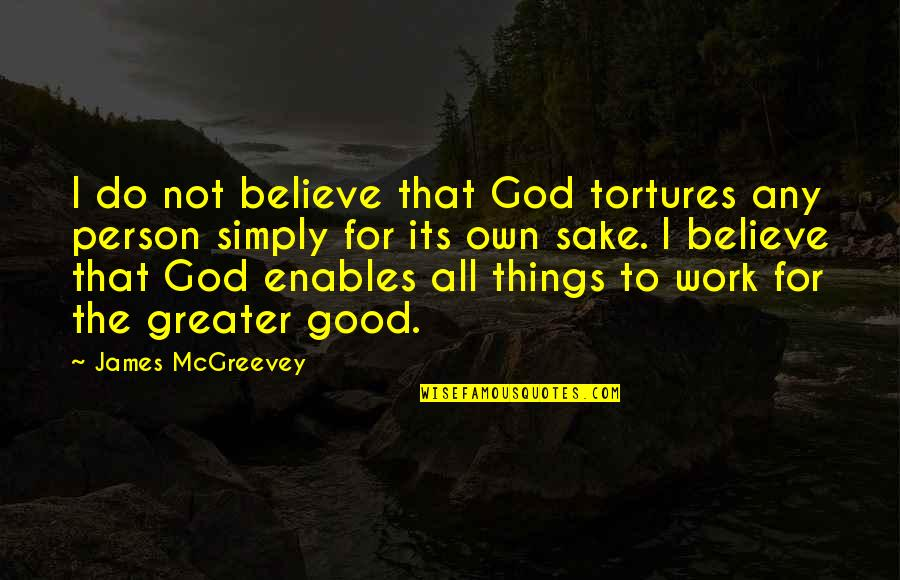 God Good Work Quotes By James McGreevey: I do not believe that God tortures any