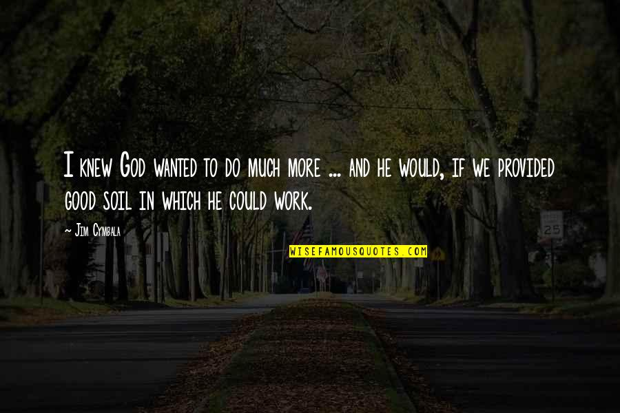 God Good Work Quotes By Jim Cymbala: I knew God wanted to do much more