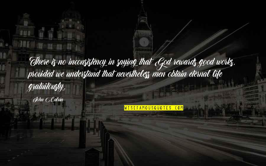 God Good Work Quotes By John Calvin: There is no inconsistency in saying that God