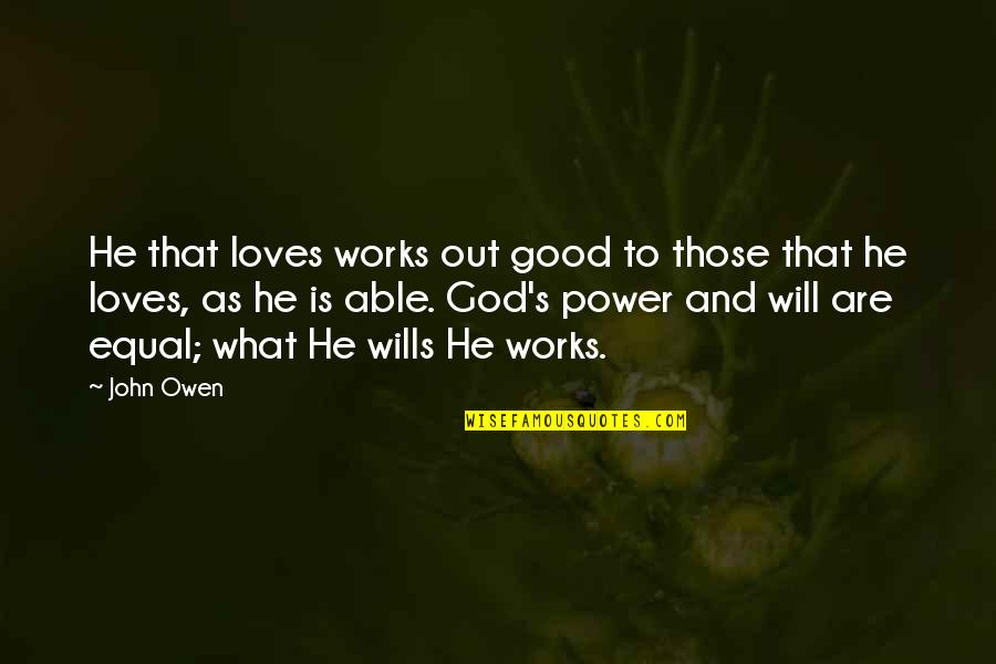 God Good Work Quotes By John Owen: He that loves works out good to those