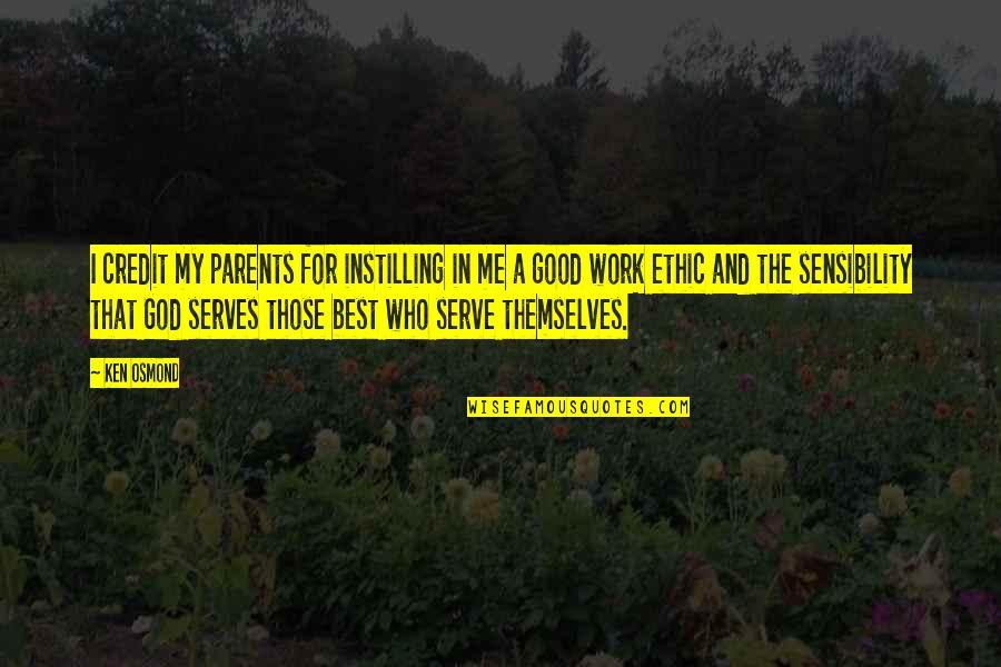 God Good Work Quotes By Ken Osmond: I credit my parents for instilling in me