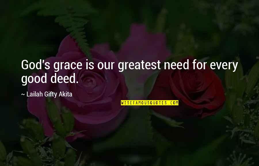 God Good Work Quotes By Lailah Gifty Akita: God's grace is our greatest need for every