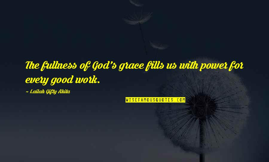 God Good Work Quotes By Lailah Gifty Akita: The fullness of God's grace fills us with
