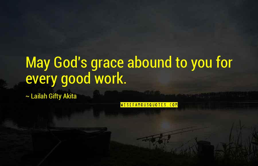 God Good Work Quotes By Lailah Gifty Akita: May God's grace abound to you for every